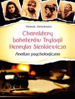 Charaktery bohaterów Trylogii Henryka Sienkiewicza : analiza psychologiczna