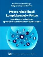 Proces rehabilitacji kompleksowej w Polsce - aspekty psychologiczne, społeczno-ekonomiczne i organizacyjne
